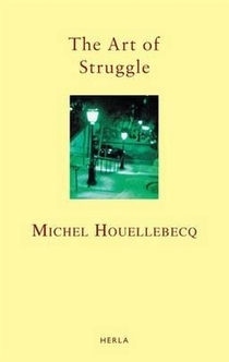 The Art of Struggle - Michel Houellebecq