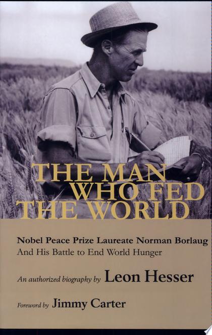 Человек, который накормил мир - Leon F. Hesser
