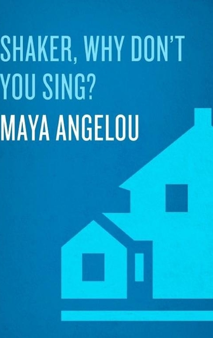 Shaker, Why Don't You Sing? - Maya Angelou