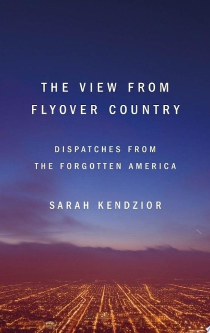 The View from Flyover Country - Sarah Kendzior