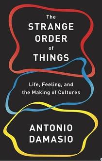 The Strange Order of Things - Antonio Damasio
