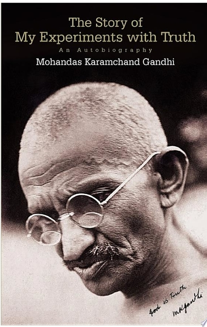 The Story of My Experiments with Truth: An Autobiography - Mohandas Karamchand Gandhi