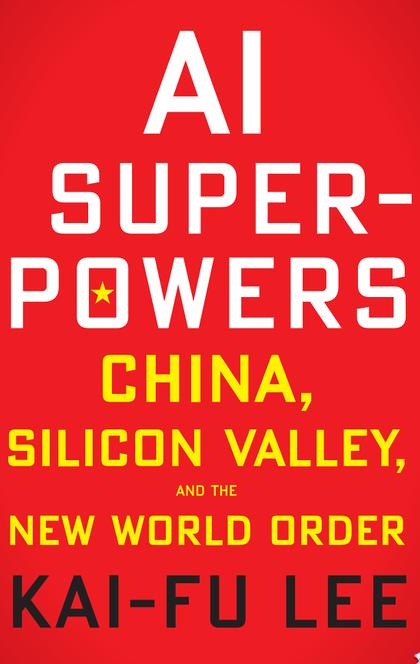 AI Superpowers - Kai-Fu Lee