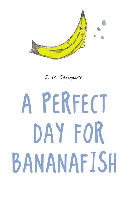 A Perfect Day for Bananafish - Jerome David Salinger