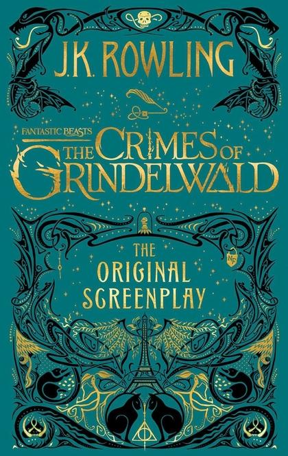 Fantastic Beasts: the Crimes of Grindelwald - the Original Screenplay - J. K. Rowling
