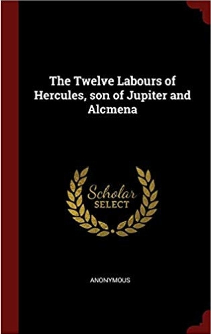 The Twelve Labours of Hercules, Son of Jupiter & Alcmena - Anonymous