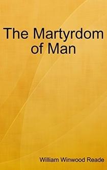 The Martyrdom of Man - William Winwood Reade