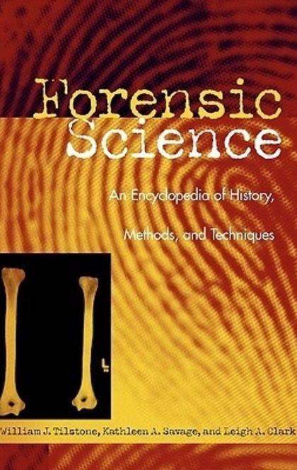 Forensic Science - William J. Tilstone, William Tilstone, Kathleen A. Savage, Leigh A. Clark
