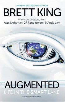 Augmented - Brett King, Andy Lark, Alex Lightman, JP Rangaswami