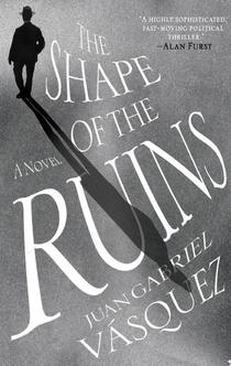 The Shape of the Ruins - Juan Gabriel Vasquez