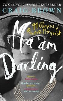 Ma'am Darling: 99 Glimpses of Princess Margaret - Craig Brown