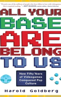 All Your Base Are Belong to Us - Harold Goldberg