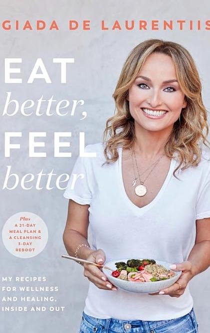 Eat Better, Feel Better - Giada De Laurentiis