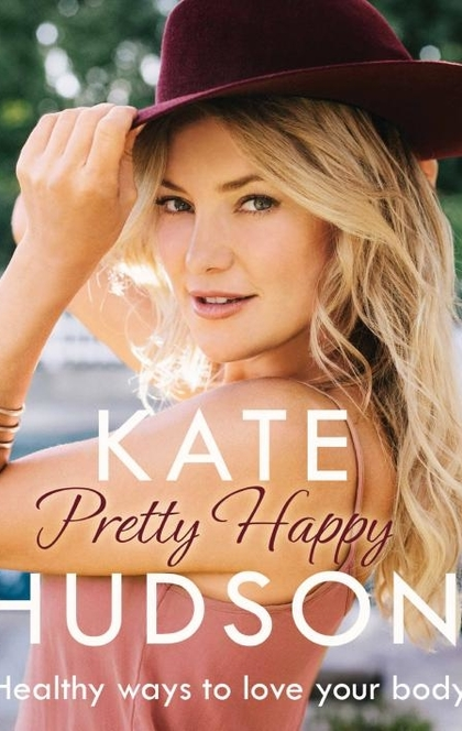 Pretty Happy: The Healthy Way to Love Your Body - Kate Hudson