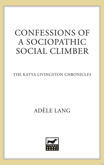 Confessions of a Sociopathic Social Climber - Adele Lang