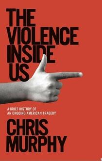 The Violence Inside Us - Chris Murphy