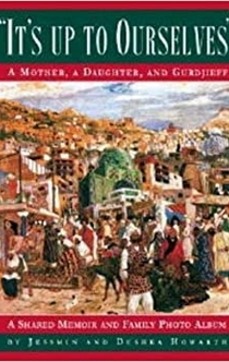 It's Up to Ourselves: A Mother, a Daughter, and Gurdjieff: Howarth, Jessmin and Dushka: 9780979192609: Amazon.com: Books -