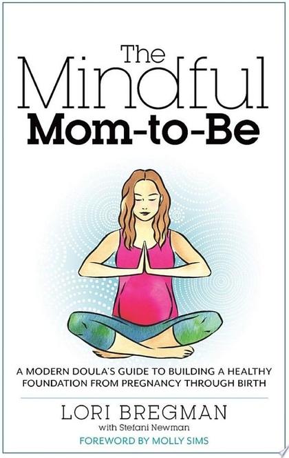 The Mindful Mom-to-Be - Lori Bregman, Stefani Newman