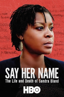 Say Her Name: The Life and Death of Sandra Bland - 2018