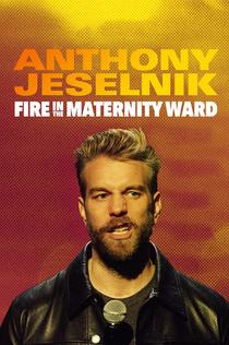 Anthony Jeselnik: Fire in the Maternity Ward - 2019