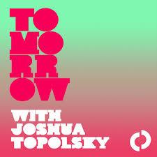 Tomorrow with Joshua Topolsky