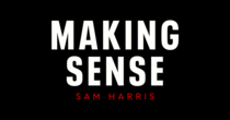 Making Sense Podcast with Sam Harris