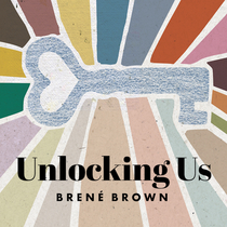 Introducing: Unlocking Us | Brené Brown